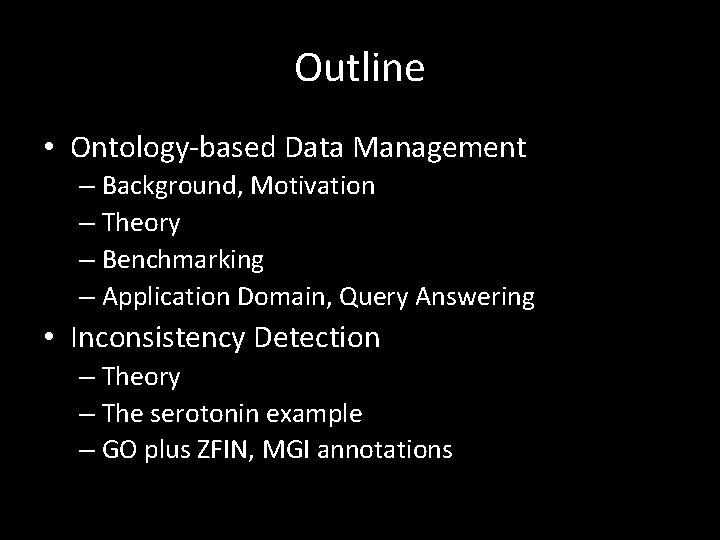 Outline • Ontology-based Data Management – Background, Motivation – Theory – Benchmarking – Application