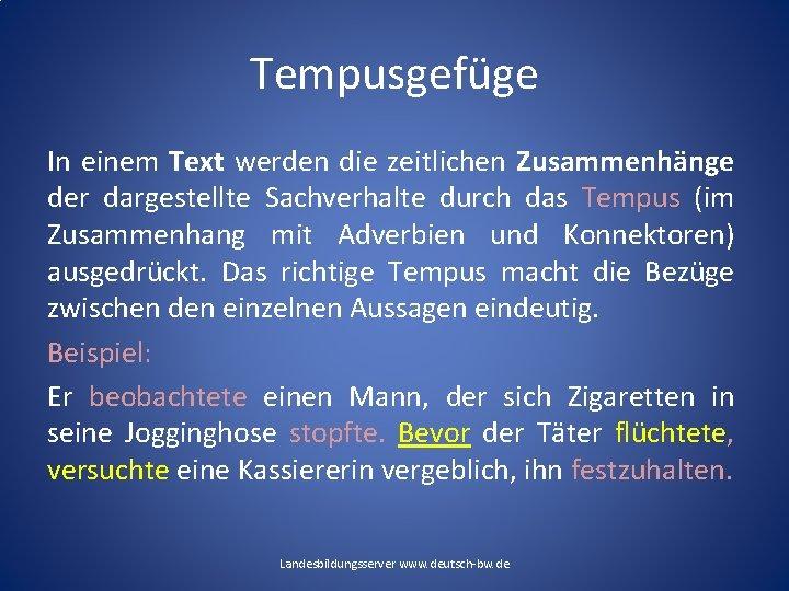 Tempusgefüge In einem Text werden die zeitlichen Zusammenhänge der dargestellte Sachverhalte durch das Tempus
