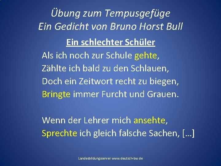 Übung zum Tempusgefüge Ein Gedicht von Bruno Horst Bull Ein schlechter Schüler Als ich
