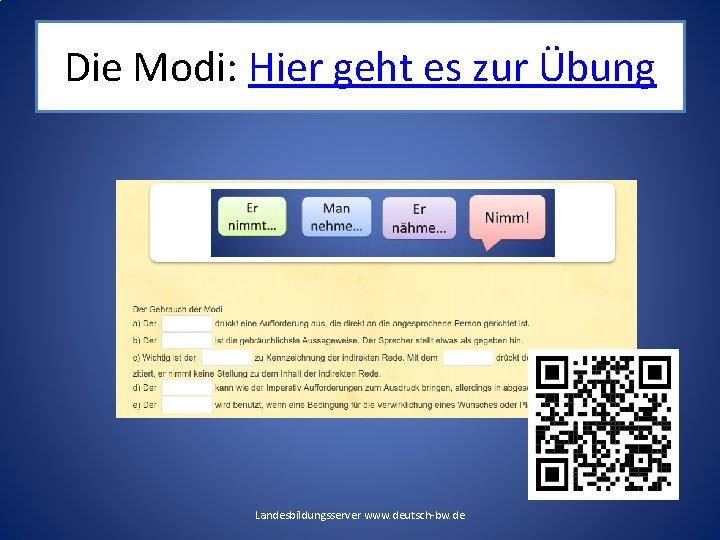 Die Modi: Hier geht es zur Übung Landesbildungsserver www. deutsch-bw. de