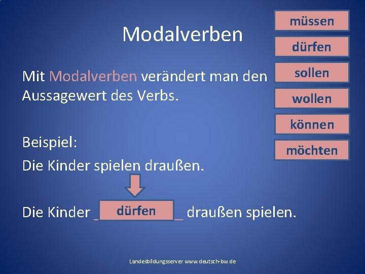 Modalverben Mit Modalverben verändert man den Aussagewert des Verbs. Beispiel: Die Kinder spielen draußen.
