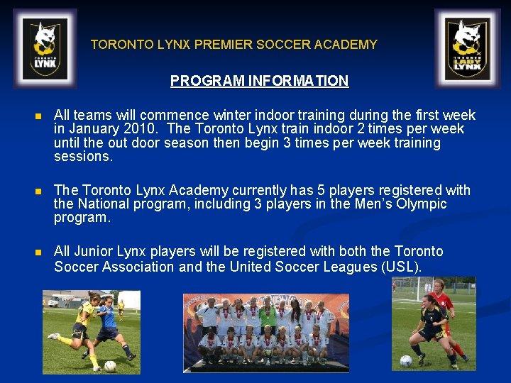 TORONTO LYNX PREMIER SOCCER ACADEMY PROGRAM INFORMATION n All teams will commence winter indoor