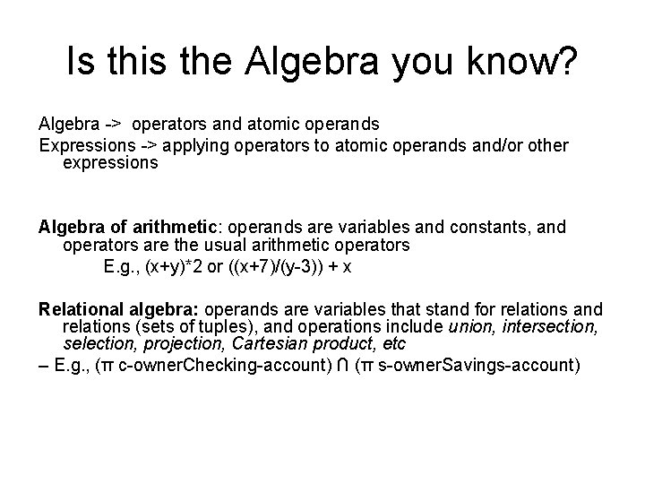 Is this the Algebra you know? Algebra -> operators and atomic operands Expressions ->