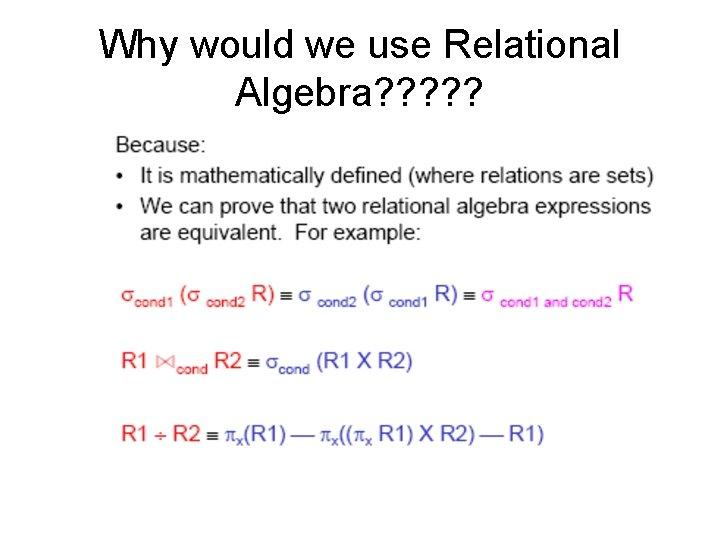 Why would we use Relational Algebra? ? ?