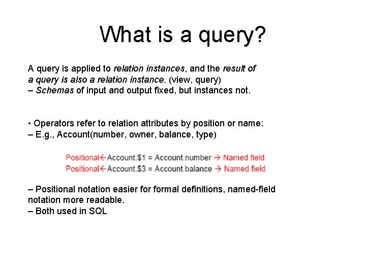 What is a query? A query is applied to relation instances, and the result