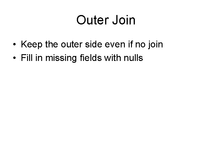 Outer Join • Keep the outer side even if no join • Fill in