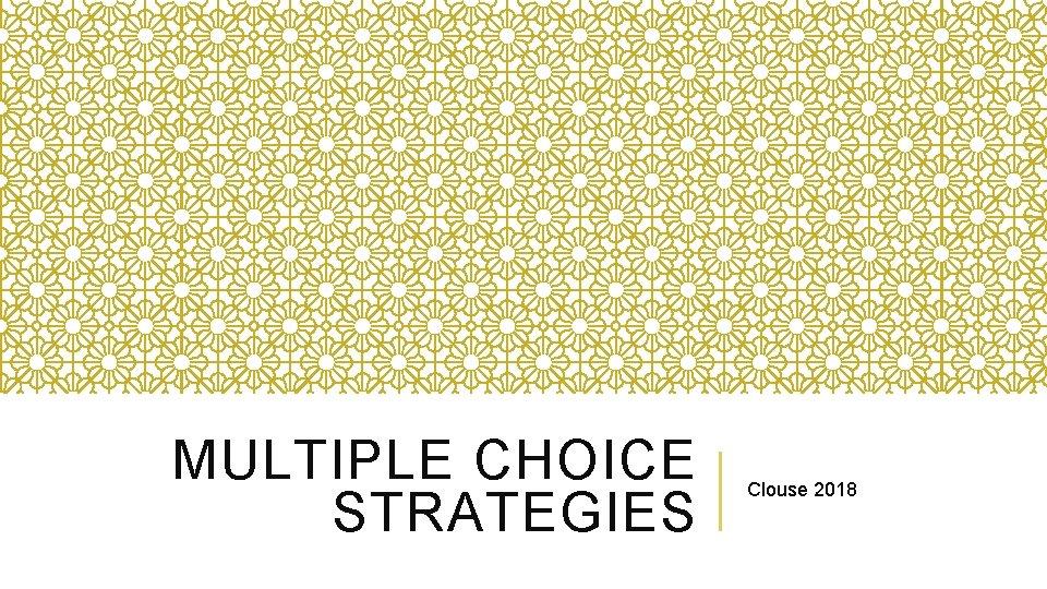 MULTIPLE CHOICE STRATEGIES Clouse 2018