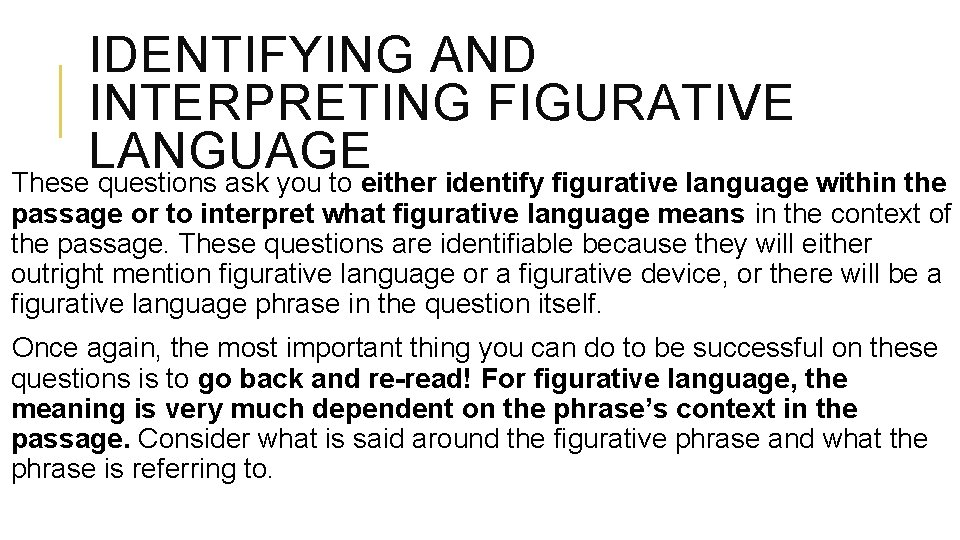 IDENTIFYING AND INTERPRETING FIGURATIVE LANGUAGE These questions ask you to either identify figurative language