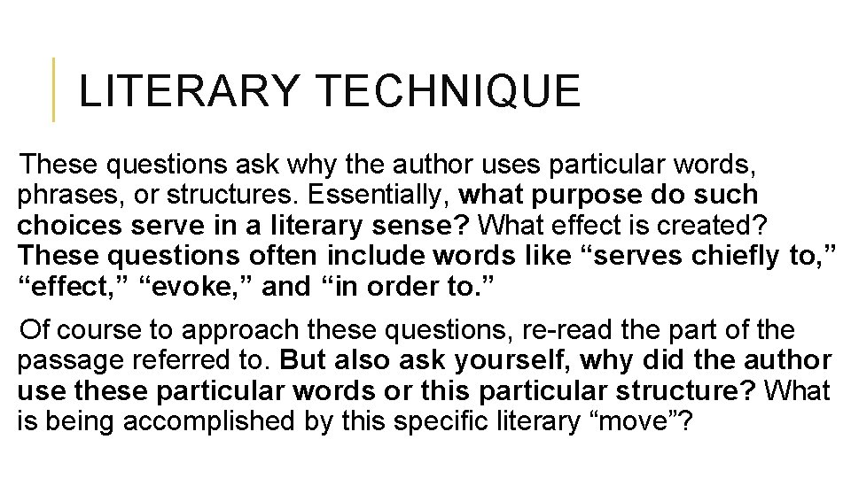 LITERARY TECHNIQUE These questions ask why the author uses particular words, phrases, or structures.
