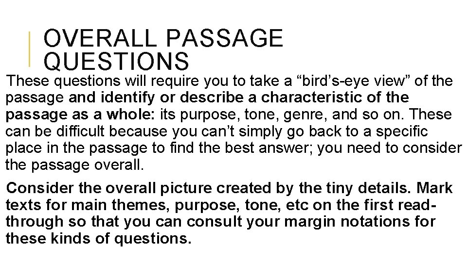"""OVERALL PASSAGE QUESTIONS These questions will require you to take a """"bird's-eye view"""" of"""