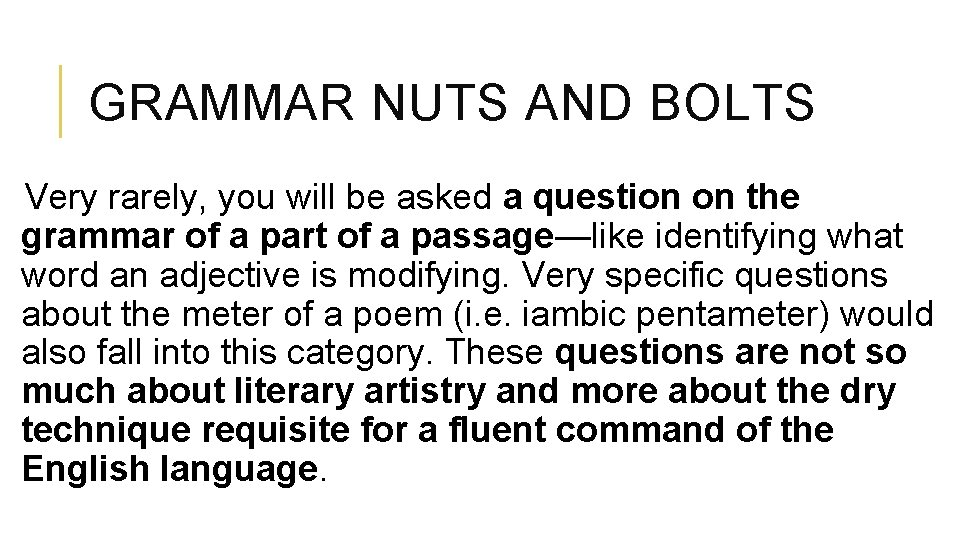 GRAMMAR NUTS AND BOLTS Very rarely, you will be asked a question on the