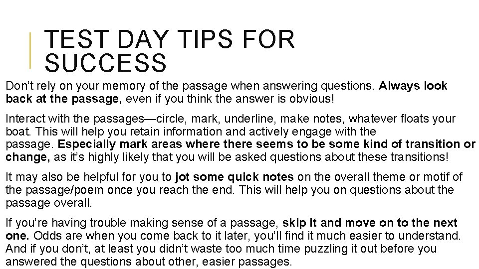 TEST DAY TIPS FOR SUCCESS Don't rely on your memory of the passage when