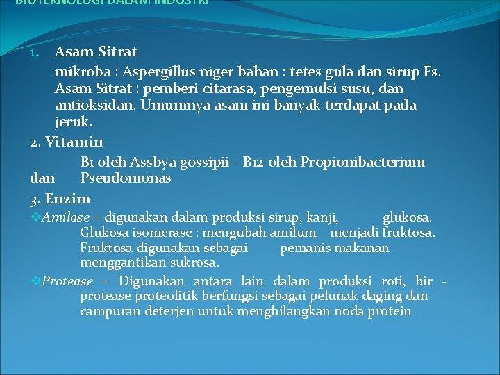 BIOTEKNOLOGI DALAM INDUSTRI Asam Sitrat mikroba : Aspergillus niger bahan : tetes gula dan
