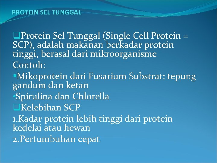PROTEIN SEL TUNGGAL q. Protein Sel Tunggal (Single Cell Protein = SCP), adalah makanan