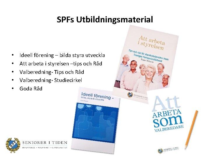 SPFs Utbildningsmaterial • • • Ideell förening – bilda styra utveckla Att arbeta i