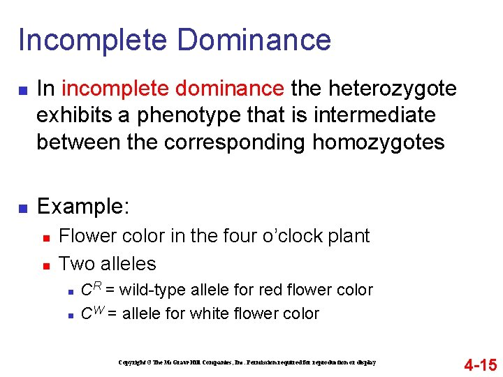 Incomplete Dominance n n In incomplete dominance the heterozygote exhibits a phenotype that is