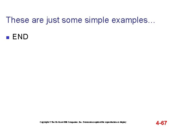 These are just some simple examples… n END Copyright ©The Mc. Graw-Hill Companies, Inc.