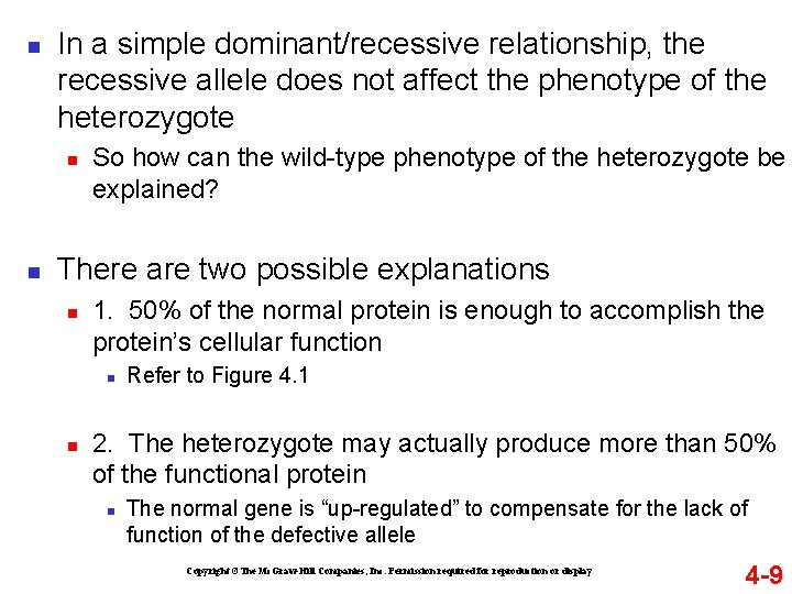 n In a simple dominant/recessive relationship, the recessive allele does not affect the phenotype
