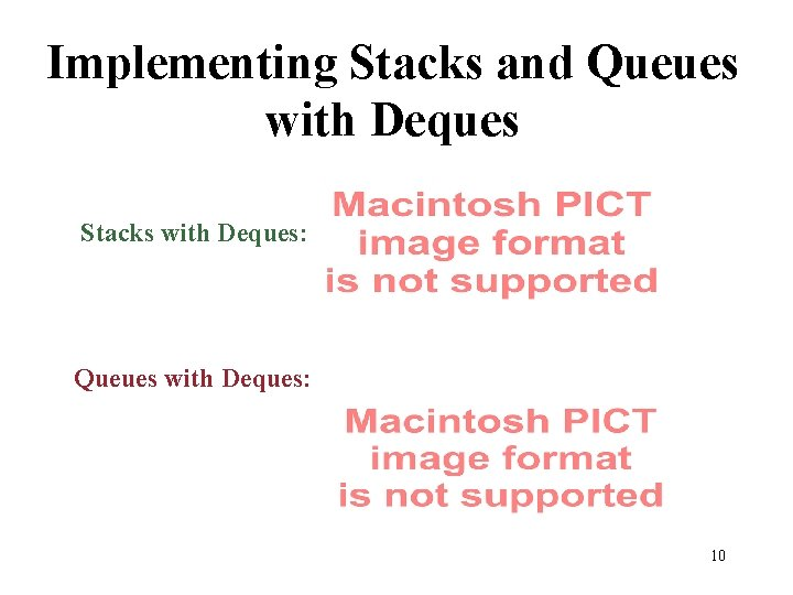 Implementing Stacks and Queues with Deques Stacks with Deques: Queues with Deques: 10