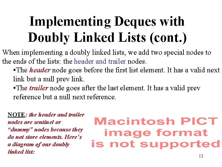 Implementing Deques with Doubly Linked Lists (cont. ) When implementing a doubly linked lists,