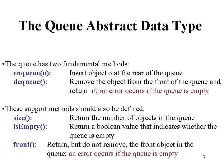The Queue Abstract Data Type • The queue has two fundamental methods: enqueue(o): Insert