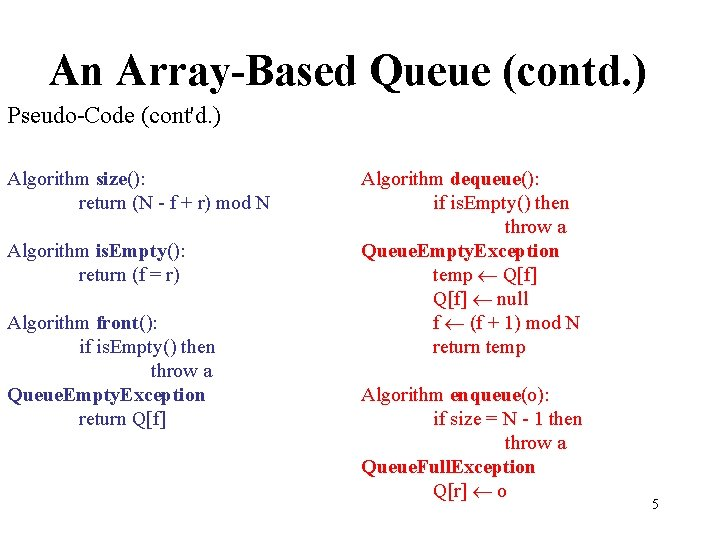 An Array-Based Queue (contd. ) Pseudo-Code (cont'd. ) Algorithm size(): return (N - f