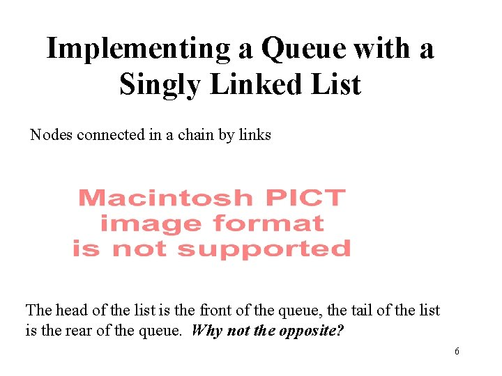 Implementing a Queue with a Singly Linked List Nodes connected in a chain by
