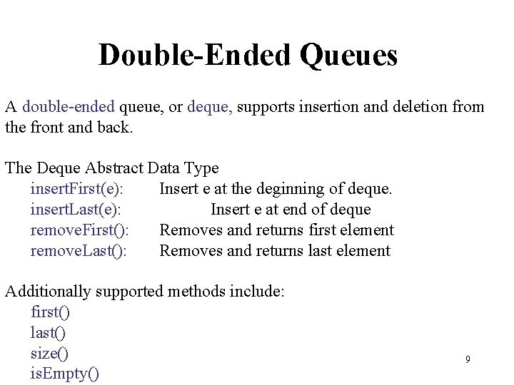 Double-Ended Queues A double-ended queue, or deque, supports insertion and deletion from the front