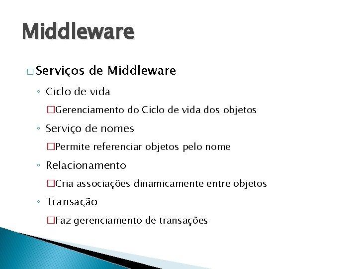 Middleware � Serviços de Middleware ◦ Ciclo de vida �Gerenciamento do Ciclo de vida