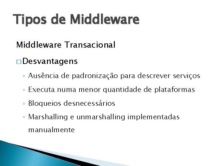 Tipos de Middleware Transacional � Desvantagens ◦ Ausência de padronização para descrever serviços ◦