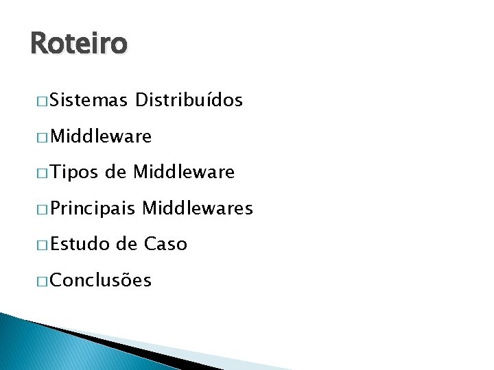 Roteiro � Sistemas Distribuídos � Middleware � Tipos de Middleware � Principais � Estudo