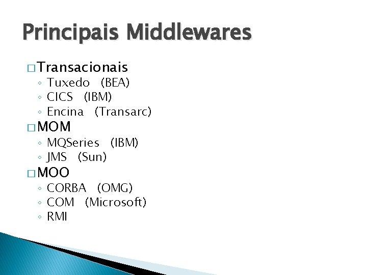 Principais Middlewares � Transacionais ◦ Tuxedo (BEA) ◦ CICS (IBM) ◦ Encina (Transarc) �