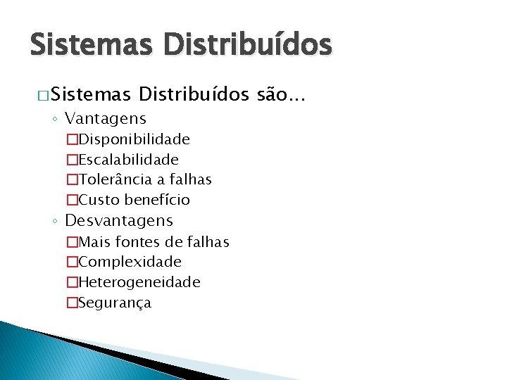 Sistemas Distribuídos � Sistemas Distribuídos são. . . ◦ Vantagens �Disponibilidade �Escalabilidade �Tolerância a