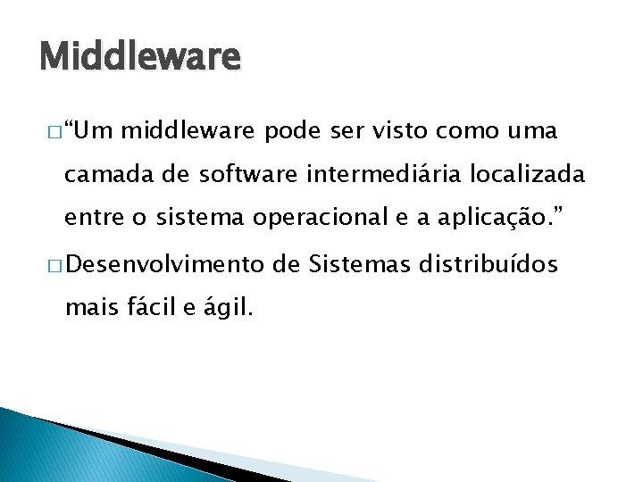 """Middleware � """"Um middleware pode ser visto como uma camada de software intermediária localizada"""
