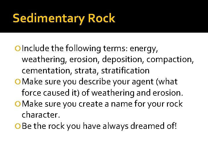 Sedimentary Rock Include the following terms: energy, weathering, erosion, deposition, compaction, cementation, strata, stratification