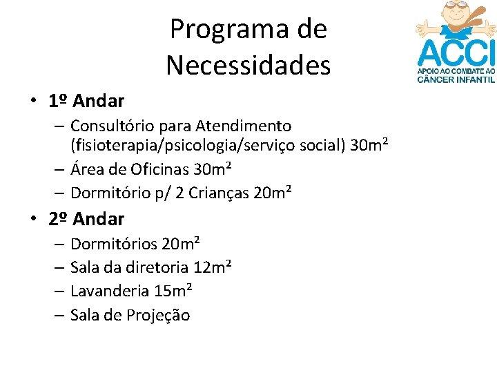 Programa de Necessidades • 1º Andar – Consultório para Atendimento (fisioterapia/psicologia/serviço social) 30 m²