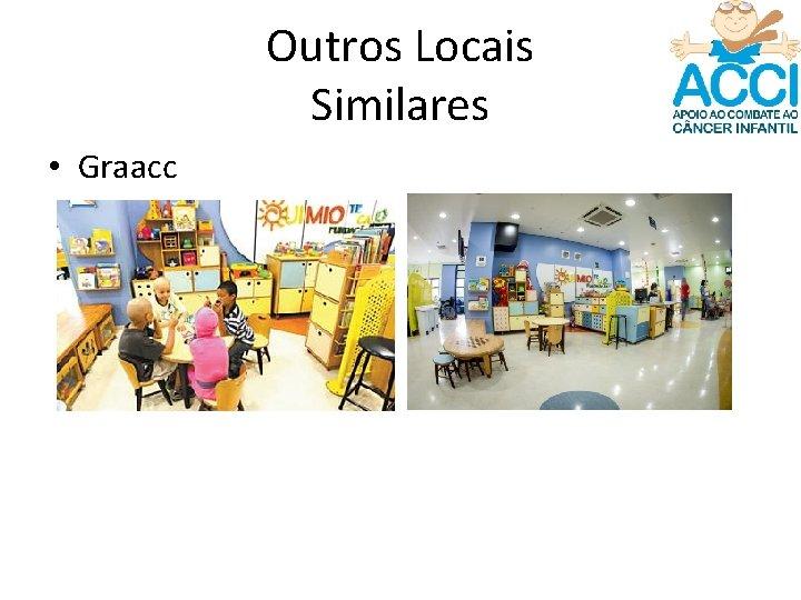Outros Locais Similares • Graacc