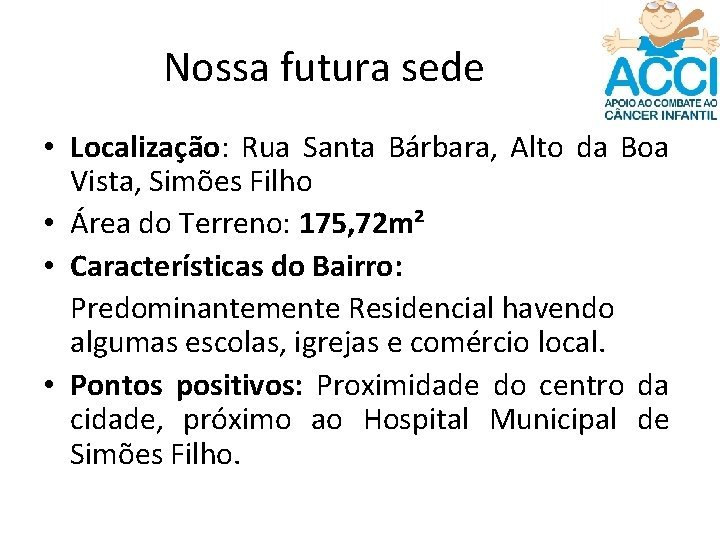 Nossa futura sede • Localização: Rua Santa Bárbara, Alto da Boa Vista, Simões Filho