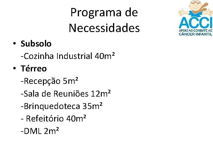 Programa de Necessidades • Subsolo -Cozinha Industrial 40 m² • Térreo -Recepção 5 m²