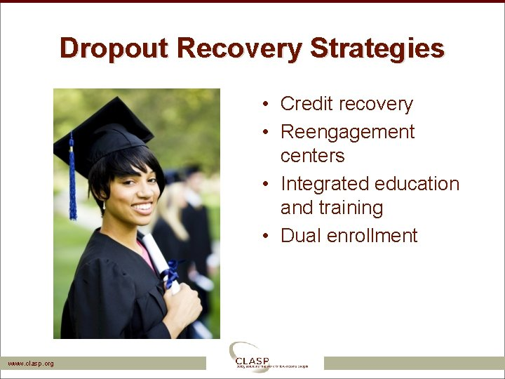 Dropout Recovery Strategies • Credit recovery • Reengagement centers • Integrated education and training