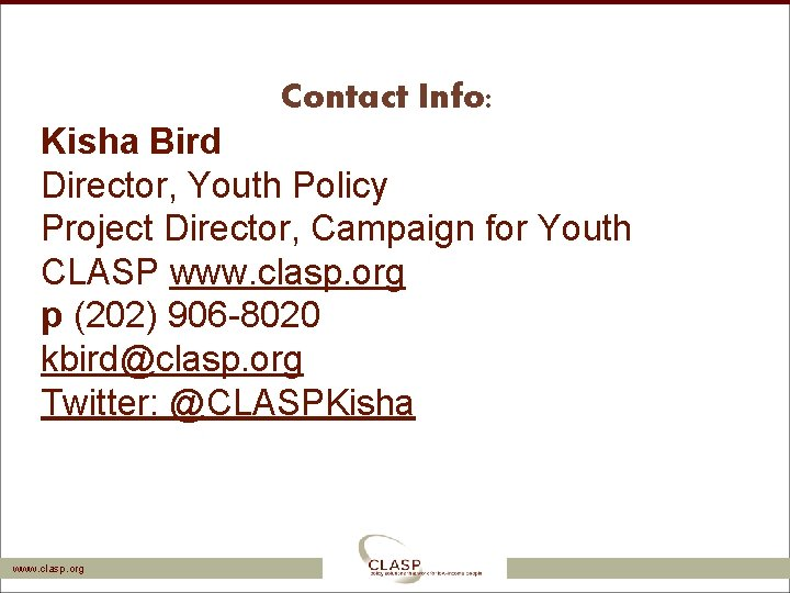 Contact Info: Kisha Bird Director, Youth Policy Project Director, Campaign for Youth CLASP www.