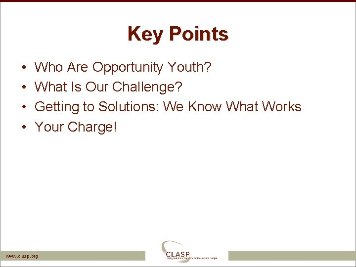 Key Points • • Who Are Opportunity Youth? What Is Our Challenge? Getting to
