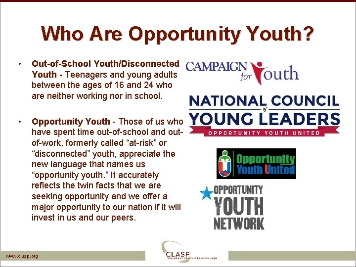 Who Are Opportunity Youth? • • Out-of-School Youth/Disconnected Youth - Teenagers and young adults