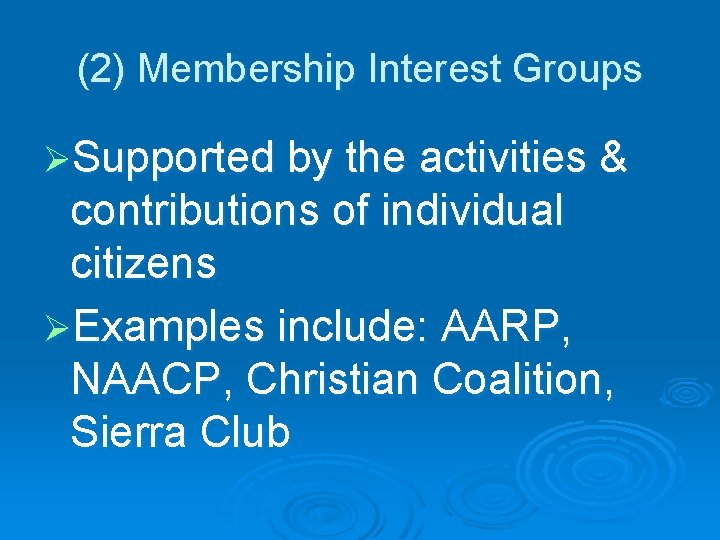 (2) Membership Interest Groups ØSupported by the activities & contributions of individual citizens ØExamples