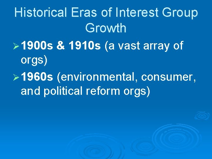 Historical Eras of Interest Group Growth Ø 1900 s & 1910 s (a vast