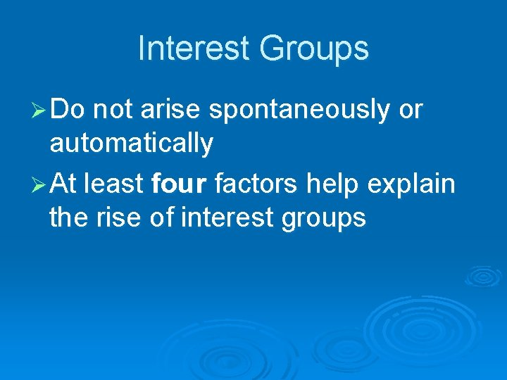 Interest Groups Ø Do not arise spontaneously or automatically Ø At least four factors