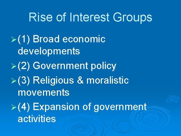 Rise of Interest Groups Ø (1) Broad economic developments Ø (2) Government policy Ø