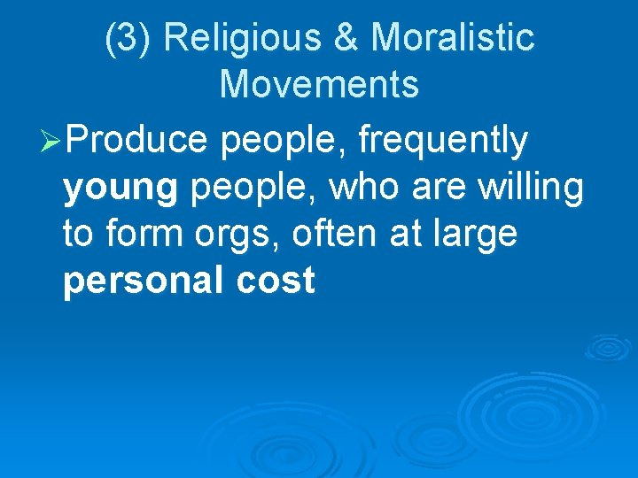 (3) Religious & Moralistic Movements ØProduce people, frequently young people, who are willing to