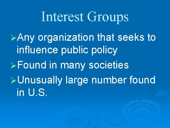Interest Groups ØAny organization that seeks to influence public policy ØFound in many societies