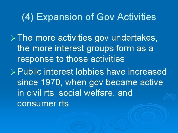 (4) Expansion of Gov Activities Ø The more activities gov undertakes, the more interest